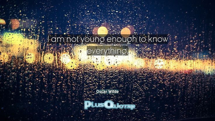 """""""I am not young enough to know everything.""""- Oscar Wilde. Oscar Wilde � biography: Author Profession: Dramatist Nationality: Irish Born: October 16, 1854 Died: November 30, 1900 Wikipedia : About Oscar Wilde Amazone : Oscar Wilde  #Am #Enough #Everything #I Am #Know #Young"""