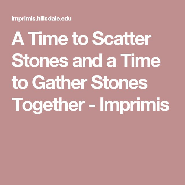 A Time to Scatter Stones and a Time to Gather Stones Together - Imprimis