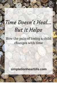 Time Doesn't Heal...But it Helps. Grief. Baby loss. Mothers grief. Healing.