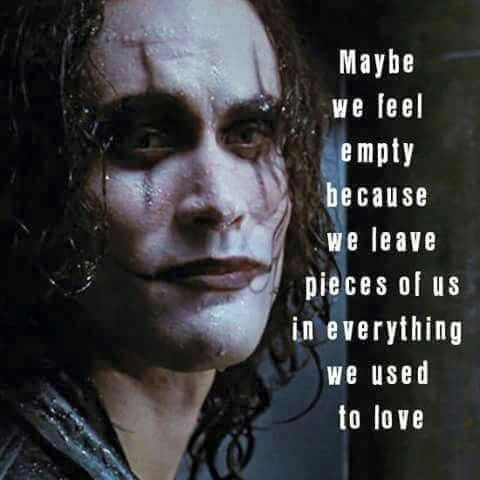 The Crow- Yes, I love this movie and quote