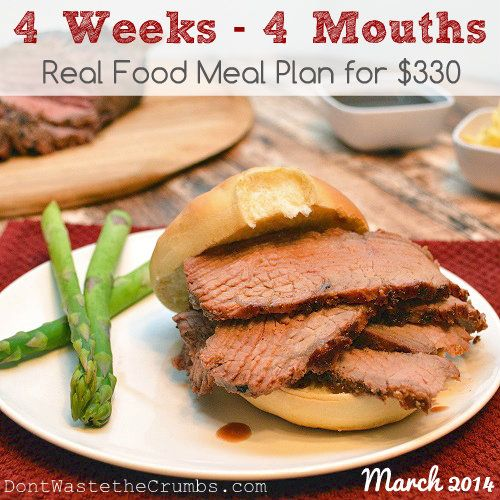 Frugal Real Food Meal Plan: March 2014 | 4 Weeks, 4 Mouths for $330 | DontWastetheCrumbs.com
