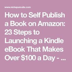 How to Self Publish a Book on Amazon: 23 Steps to Launching a Kindle eBook That Makes Over $100 a Day - Niche Pursuits