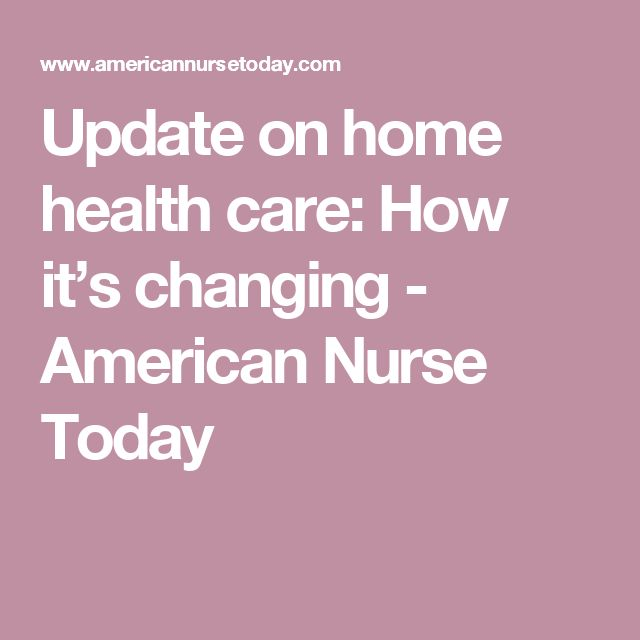 Update on home health care: How it's changing - American Nurse Today