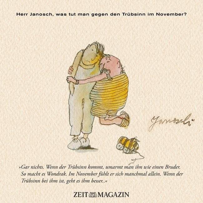 Herr Janosch, was tut man gegen den Trübsinn im November?