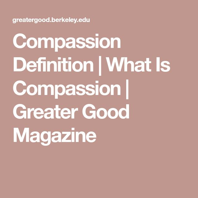 Compassion Definition | What Is Compassion | Greater Good Magazine