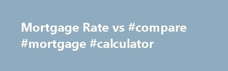 Mortgage Rate vs #compare #mortgage #calculator http://mortgage.nef2.com/mortgage-rate-vs-compare-mortgage-calculator/  #mortgage apr # Mortgage Rate vs. APR If you ve seen a certain mortgage rate advertised lately, you may have noticed two percentages. But why? Well, one is the mortgage rate, which is the interest rate you ll pay every month (assuming you actually qualify ). Third-party fees, including title insurance and appraisal fees, typically  Read More