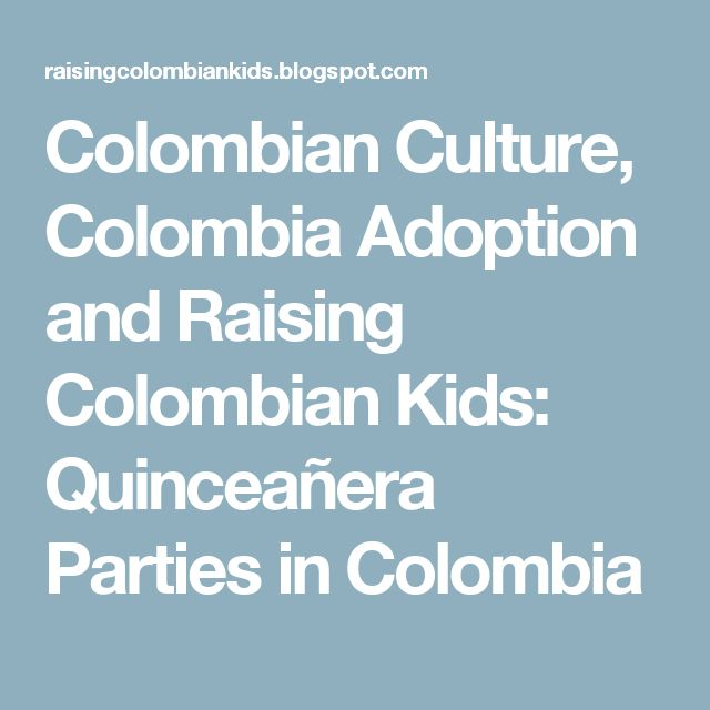 Colombian Culture, Colombia Adoption and Raising Colombian Kids: Quinceañera Parties in Colombia