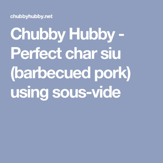 Chubby Hubby - Perfect char siu (barbecued pork) using sous-vide