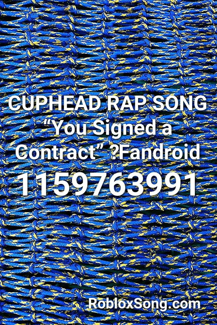 Cuphead Rap Song You Signed A Contract Fandroid Roblox Id