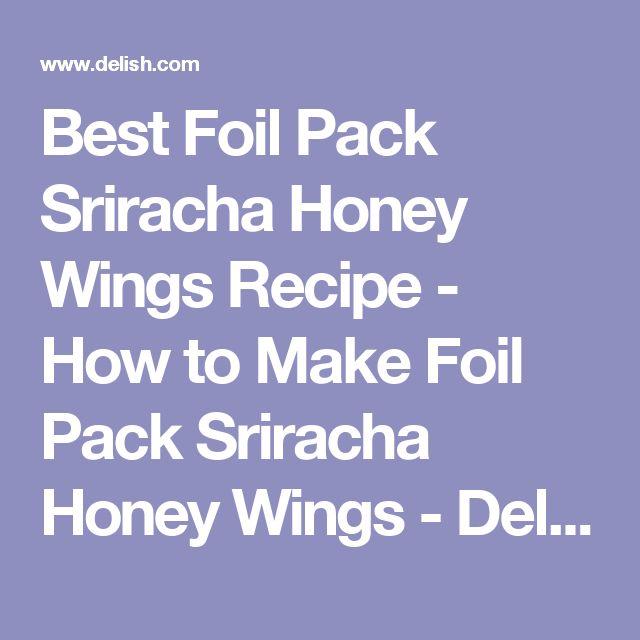 Best Foil Pack Sriracha Honey Wings Recipe - How to Make Foil Pack Sriracha Honey Wings - Delish.com