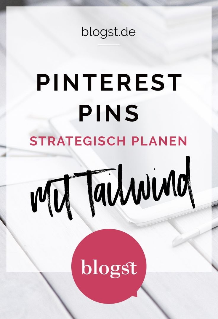 Pinterest Pins strategisch planen mit Tailwind | blogst.de | Basiswissen und Best Practice für Scheduling Tools für Pinterest Business Account User