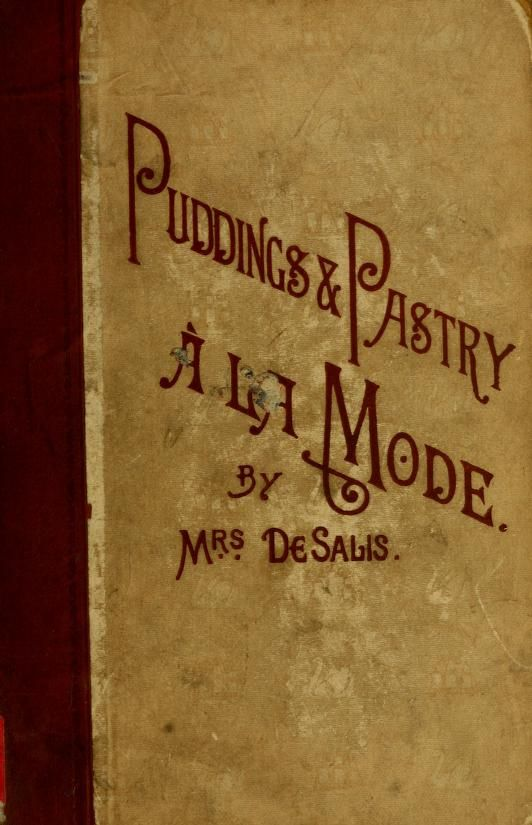 Puddings And Pastry A La Mode By Mrs. Harriet Anne De Salis - (archive)