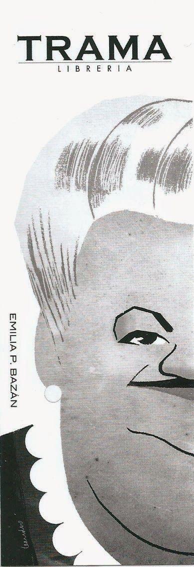 Emilia Pardo Bazán (1851-1921). Marcapáginas de la librería Trama (Lugo). Está considerada la mejor novelista española del XIX y una de las escritoras más destacadas de nuestra historia literaria. Escribió novelas, cuentos, libros de viajes, obras dramáticas, composiciones poéticas y colaboraciones periodísticas. Con su obra y con su vida puso de manifiesto la capacidad de la mujer para ocupar en la sociedad los mismos puestos que el varón, sin renunciar a lo específicamente femenino.