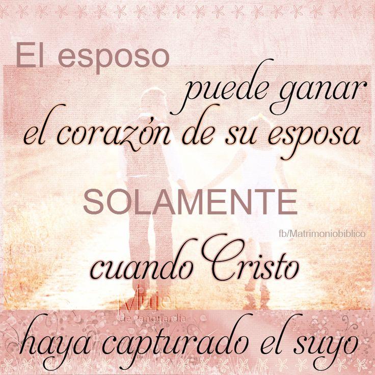 El esposo puede ganar el corazón de su esposa solamente cuando Cristo haya capturado el suyo.