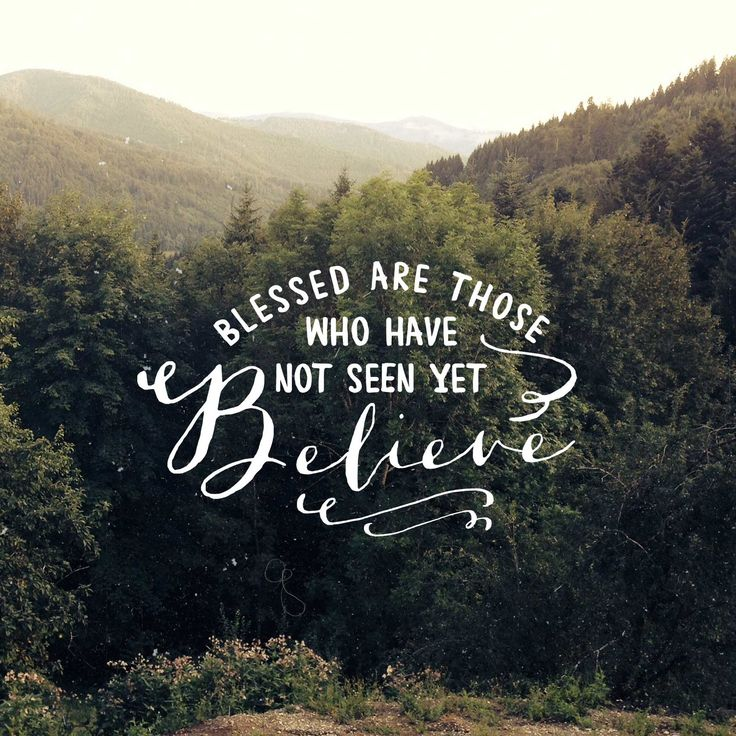 """Because you have seen Me, you have believed; blessed are those who have not seen and yet have believed.""  John 20:29 (NIV)"