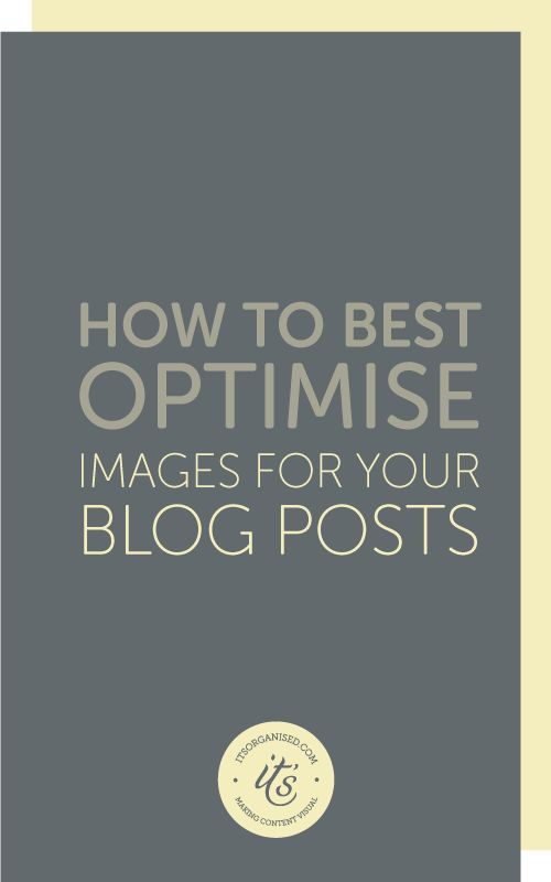 Blog images take time and effort to create. How can you optimise blog images and make sure they are working hard for you and give you good value for the time and money you've invested in them? I'm going to outline 5 simple steps you can take every time you add an image to a blog post. Those few extra minutes will make all the difference to the impact your images have. itsorganised.com | ONLINE CONTENT CREATION MADE EASY