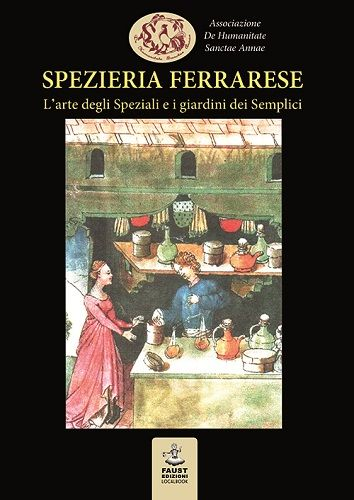Ferrara: Spezieria ferrarese. Larte degli Speziali e i giardini dei Semplici