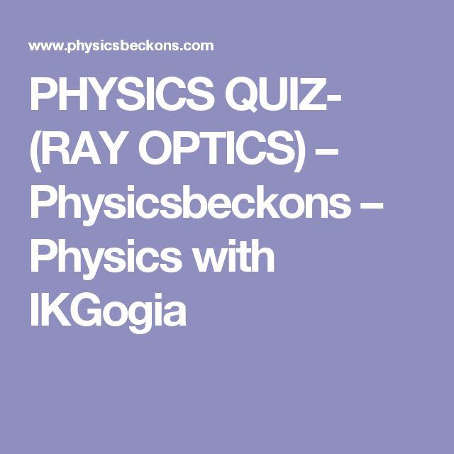 PHYSICS QUIZ- (RAY OPTICS) – Physicsbeckons – Physics with IKGogia