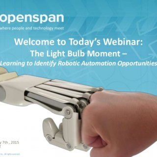 Welcome to Today's Webinar: The Light Bulb Moment – Learning to Identify Robotic Automation Opportunities Thursday, May 7th , 2015 11:00 AM EDT   A Few Ho. http://slidehot.com/resources/the-light-bulb-moment-learning-to-identify-robotic-automation-opportunities.63823/
