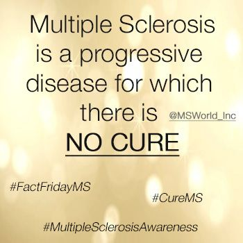 Multiple Sclerosis is a progressive disease for which there is NO CURE. #FactFridayMS #CureMS #EndMS #MultipleSclerosis