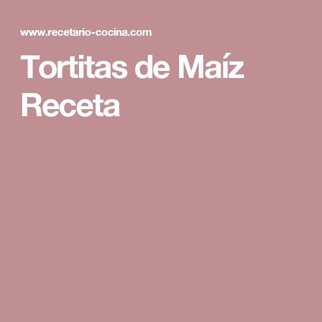 Tortitas de Maíz Receta