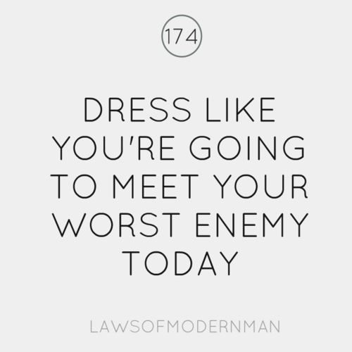"Not so sure about the worst enemy part. How about ""Dress to"