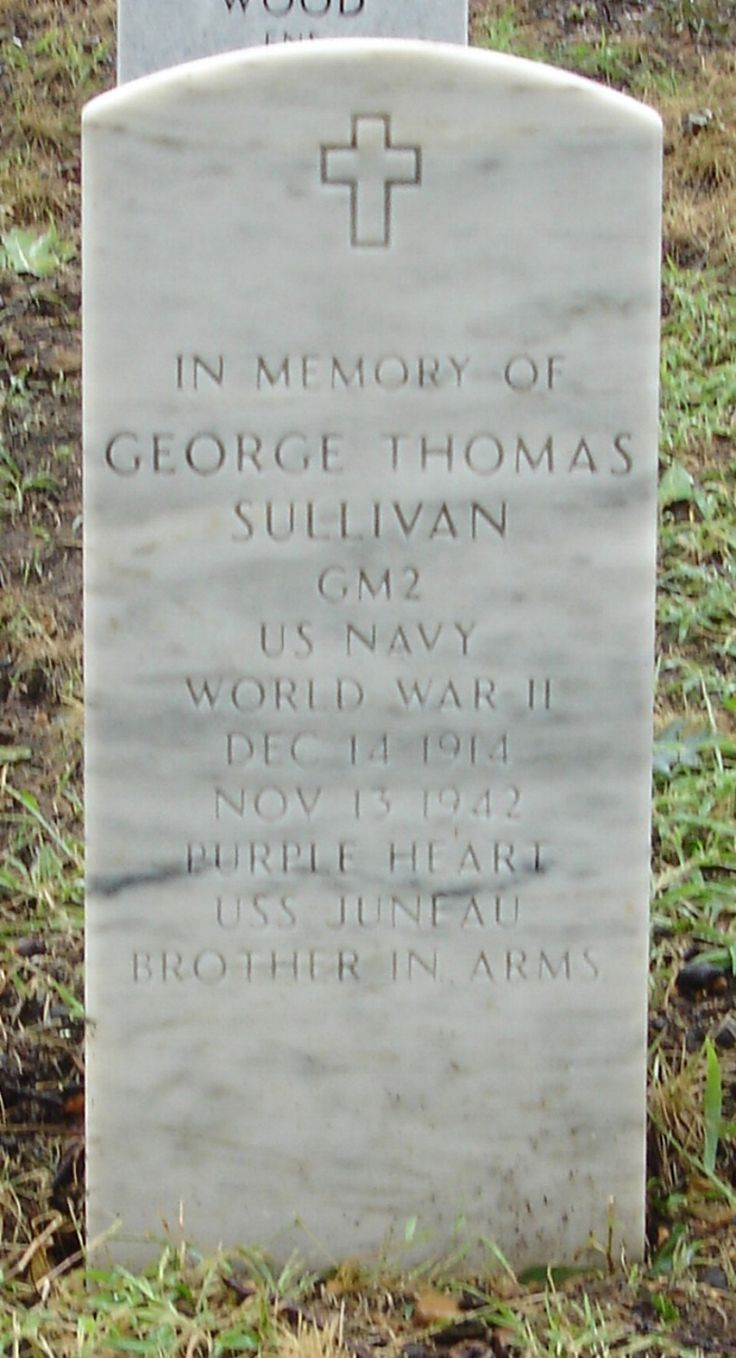 Memorial stones located in Arlington National Cemetery for all 5 of the Sullivan Brothers, who were all lost on 13 November 1942 when the ship they were *all* serving on, USS Juneau, was hit off the Solomon Islands in the Pacific during WWII. Their bodies were never recovered. ** GEORGE THOMAS SULLIVAN - GM2 - 14 December 1914 - 13 November 1942 - Purple Heart - Brothers in Arms **