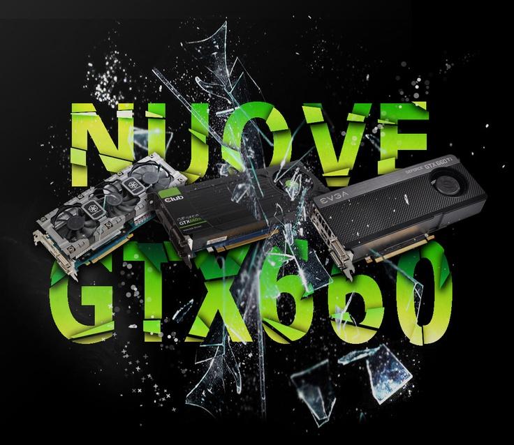 Scopri a catalogo le nuove VGA GTX660 delle migliori marche.    http://www.e-key.it/catalog.aspx?search=GTX%20660