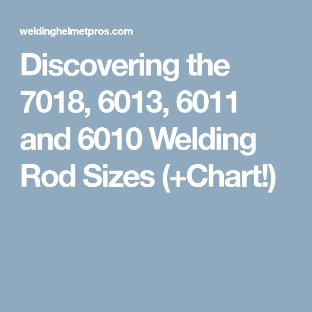 Discovering the 7018, 6013, 6011 and 6010 Welding Rod Sizes (+Chart!)