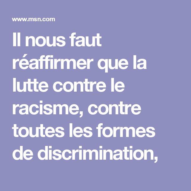 Il nous faut réaffirmer que la lutte contre le racisme, contre toutes les formes de discrimination,