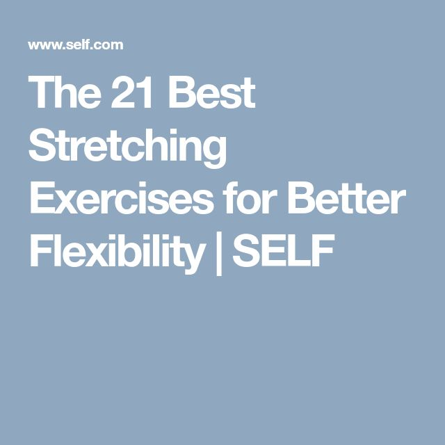 The 21 Best Stretching Exercises for Better Flexibility | SELF
