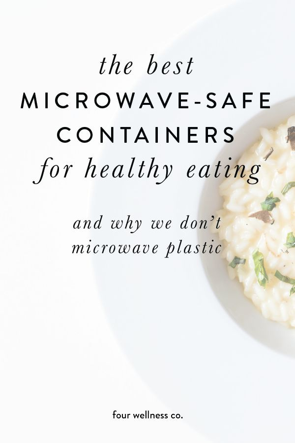 The Best Microwave Safe Containers For Healthy Eating Why We Don T Plastic Safety How To Use Microwaves
