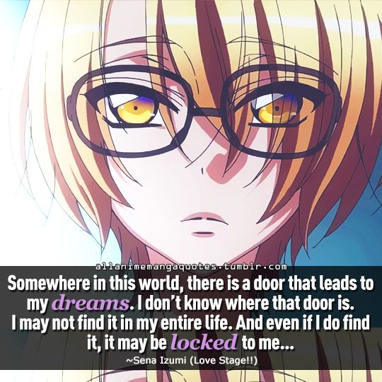 """""""Somewhere in this world, there is a door that leads to my dreams. I don't know where that door is. I may not find it in my entire life. And even if I do find it, it may be locked to me. . ."""""""