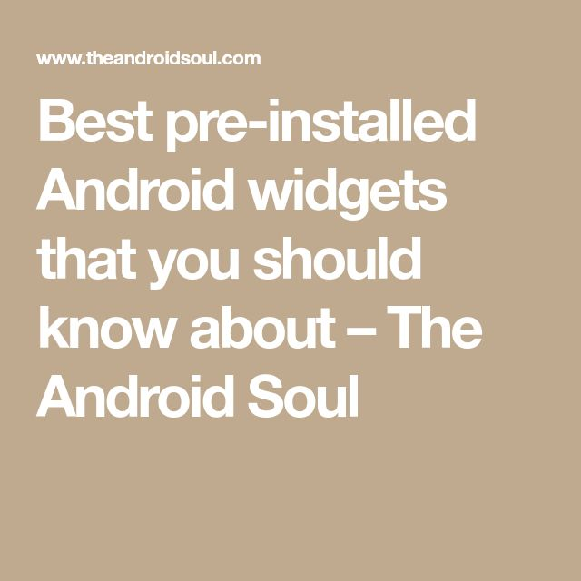 Best pre-installed Android widgets that you should know about – The Android Soul