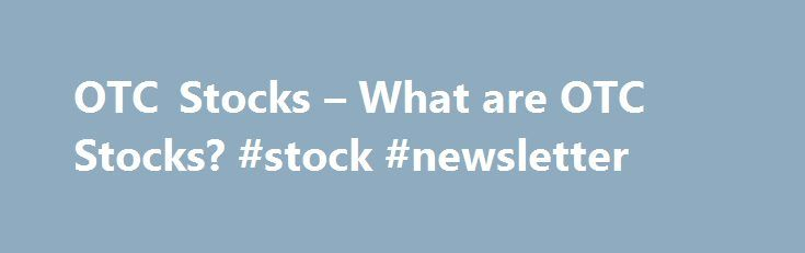 "OTC Stocks – What are OTC Stocks? #stock #newsletter http://stock.remmont.com/otc-stocks-what-are-otc-stocks-stock-newsletter/  medianet_width = ""300"";   medianet_height = ""600"";   medianet_crid = ""926360737"";   medianet_versionId = ""111299"";   (function() {       var isSSL = 'https:' == document.location.protocol;       var mnSrc = (isSSL ? 'https:' : 'http:') + '//contextual.media.net/nmedianet.js?cid=8CUFDP85S' + (isSSL ? '&https=1' : '');       document.write('');   })();Unlike Pink…"