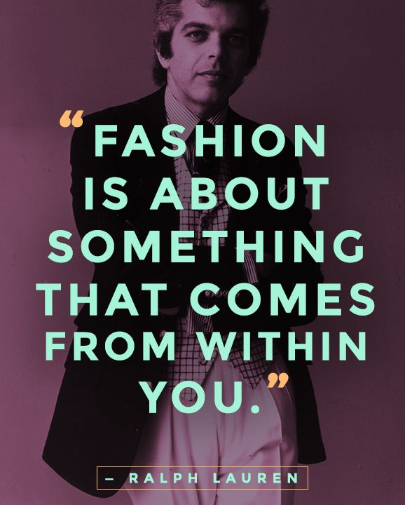 """""""Fashion is not necessarily about labels. It's not about brands. It's about something else that comes from within you."""" — Ralph Lauren    #quotes #fashionquotes"""