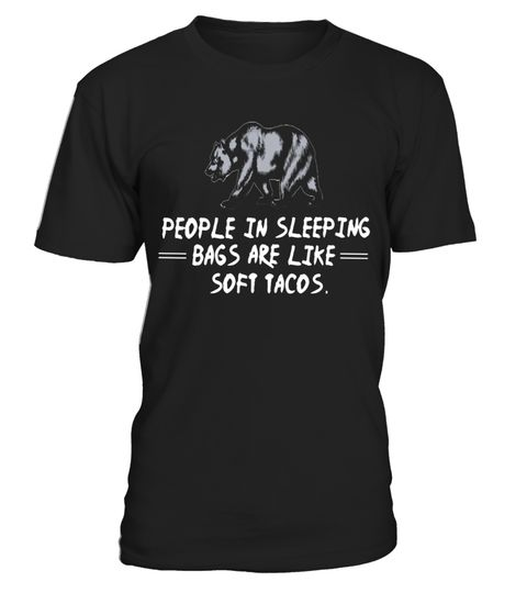 """# People In Sleeping Bags Are Like Soft Tacos T Shirt Camp-ing .  Special Offer, not available in shops      Comes in a variety of styles and colours      Buy yours now before it is too late!      Secured payment via Visa / Mastercard / Amex / PayPal      How to place an order            Choose the model from the drop-down menu      Click on """"Buy it now""""      Choose the size and the quantity      Add your delivery address and bank details      And that's it!      Tags: Do you like funny…"""