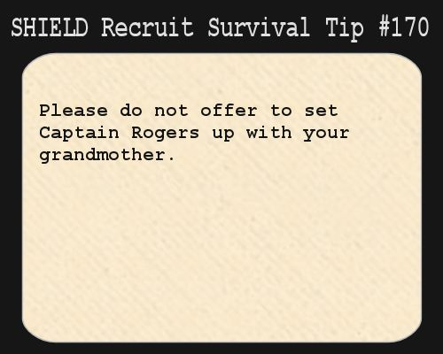 S.H.I.E.L.D. Recruit Survival Tip #170:Please do not offer to set Captain Rogers up with your grandmother.