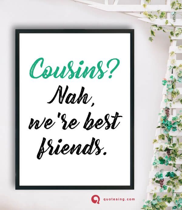 Cousin Quotes Funny Cousin Quotes Quotes For Cousins Bonding Cousin Quotes For Instagram I Love My Co Cousin Quotes Funny Cousin Quotes Work Quotes Funny
