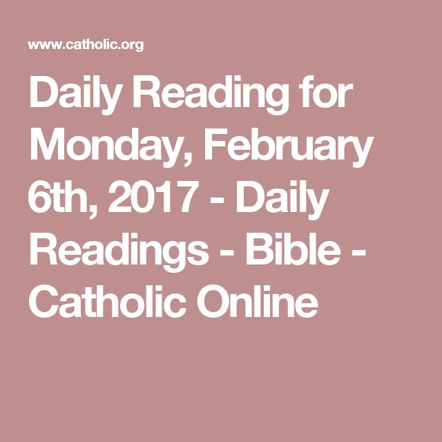 Daily Reading for Monday, February 6th, 2017 - Daily Readings - Bible - Catholic Online