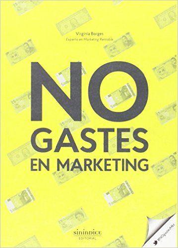 NO gastes en Marketing: Amazon.es: Virginia Borges: Libros