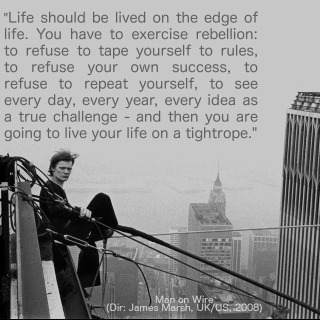 quote from Man On Wire (2008), directed by James Marsh. Documentary about the French tightrope walker Philippe Petit #moviequote #inspirational #challenge #life