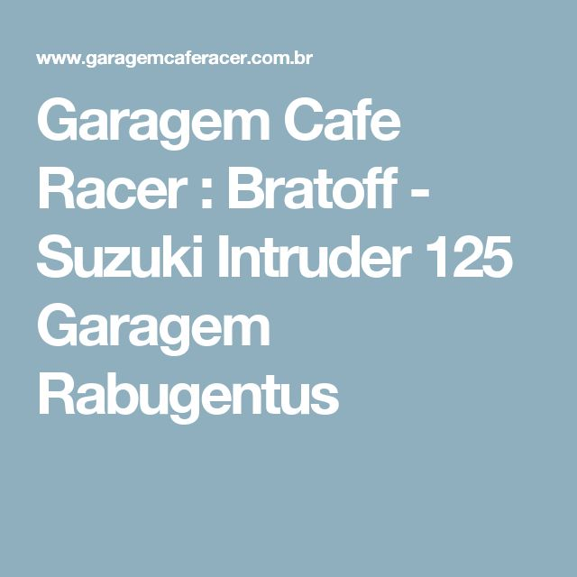 Garagem Cafe Racer : Bratoff - Suzuki Intruder 125 Garagem Rabugentus