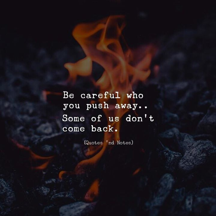 Be careful who you push away.. Some of us dont come back. via (http://ift.tt/2zhbF8l)