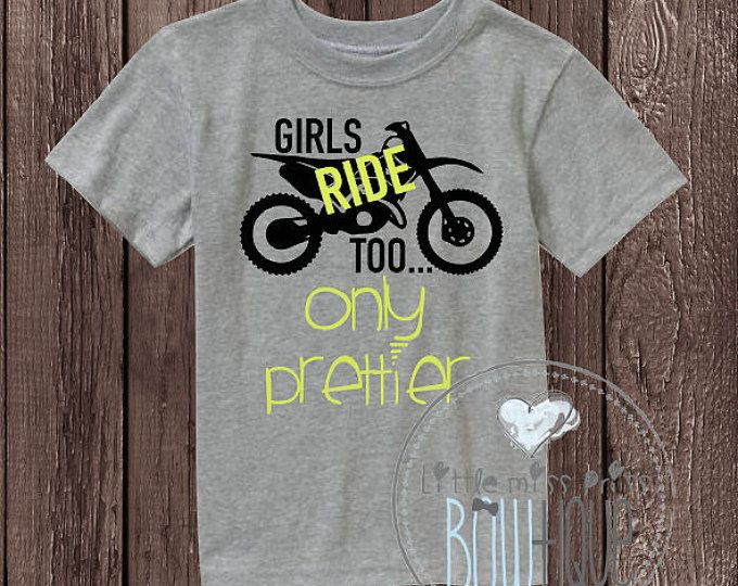 Girls ride too, only prettier/motocross/dirtbike/shirt/tshirt/racing/dirt bike/girls/boys/mom/gift/toddler/design