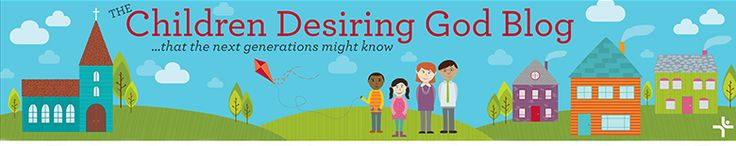 What is Your Highest Goal for Your Children and Students? | Children Desiring God Blog
