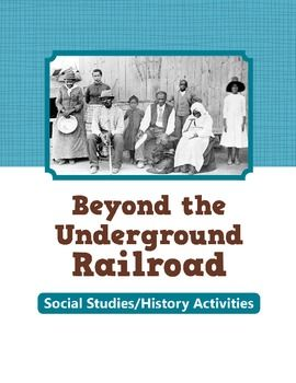 Beyond the Underground Railroad - Activities for Social Studies $