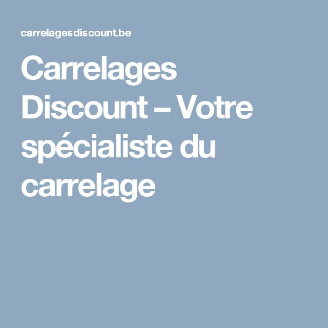 Carrelages Discount – Votre spécialiste du carrelage