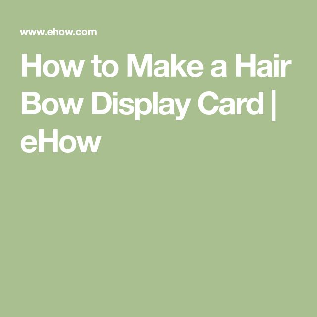 How to Make a Hair Bow Display Card | eHow