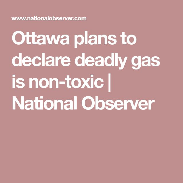 Ottawa plans to declare deadly gas is non-toxic | National Observer
